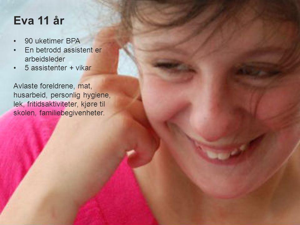 Eva 11 år 90 uketimer BPA En betrodd assistent er arbeidsleder 5 assistenter + vikar Avlaste foreldrene, mat, husarbeid, personlig hygiene, lek, friti