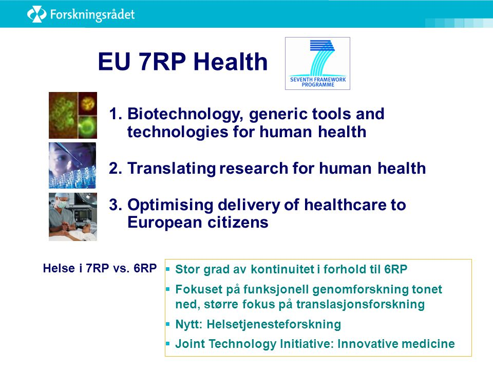 1.Biotechnology, generic tools and technologies for human health 2.Translating research for human health 3.Optimising delivery of healthcare to European citizens Helse i 7RP vs.