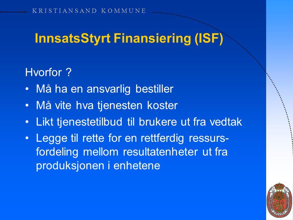 K R I S T I A N S A N D K O M M U N E Innsatsstyrt finansiering Med ISF finansieres virksomhetene etter innsats eller aktivitet.