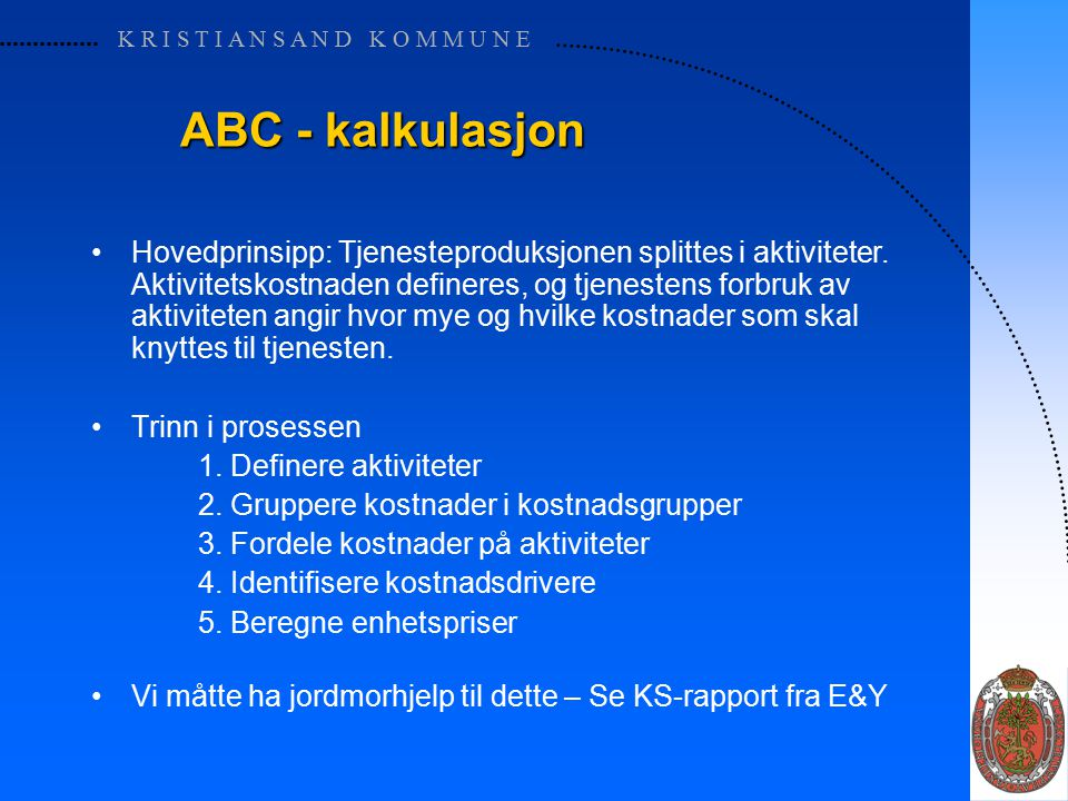 K R I S T I A N S A N D K O M M U N E ABC - kalkulasjon Hovedprinsipp: Tjenesteproduksjonen splittes i aktiviteter.