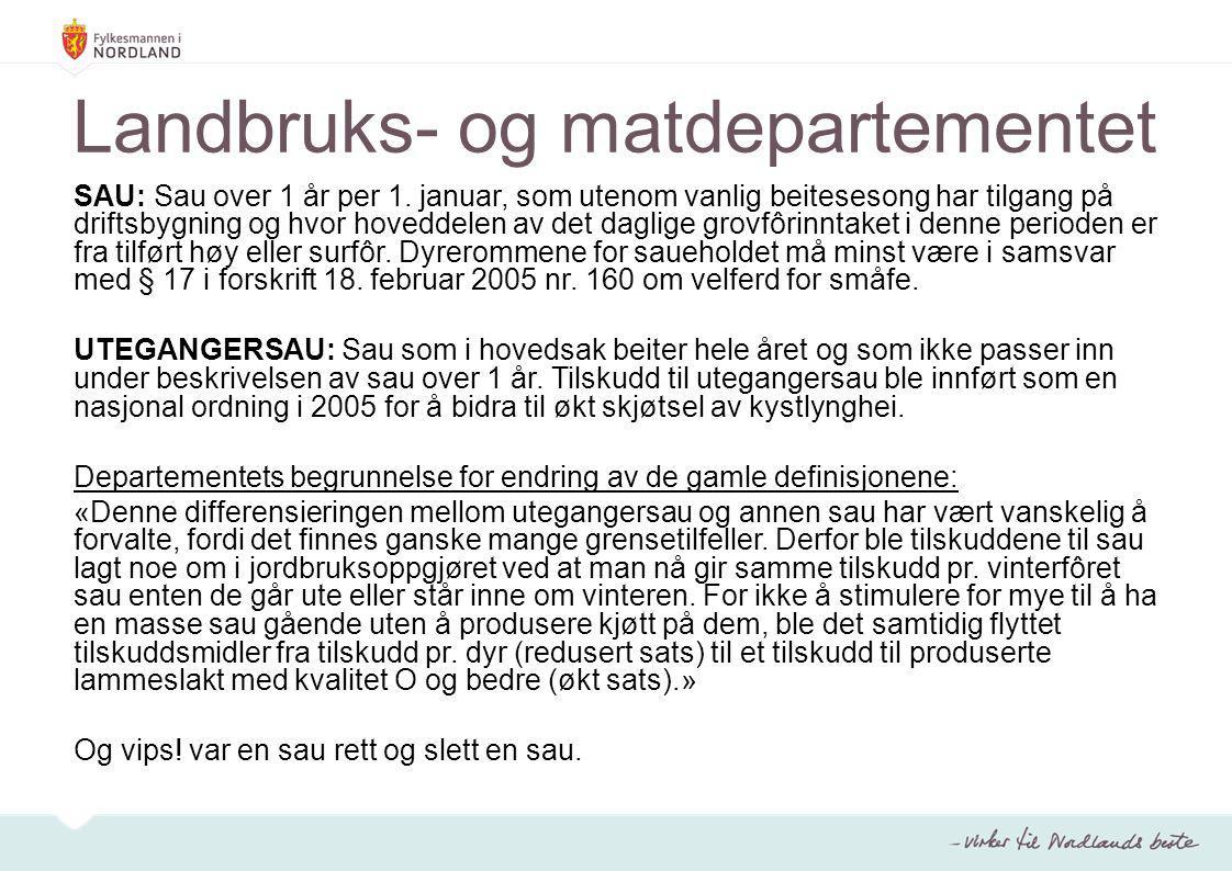 Landbruks- og matdepartementet SAU: Sau over 1 år per 1. januar, som utenom vanlig beitesesong har tilgang på driftsbygning og hvor hoveddelen av det