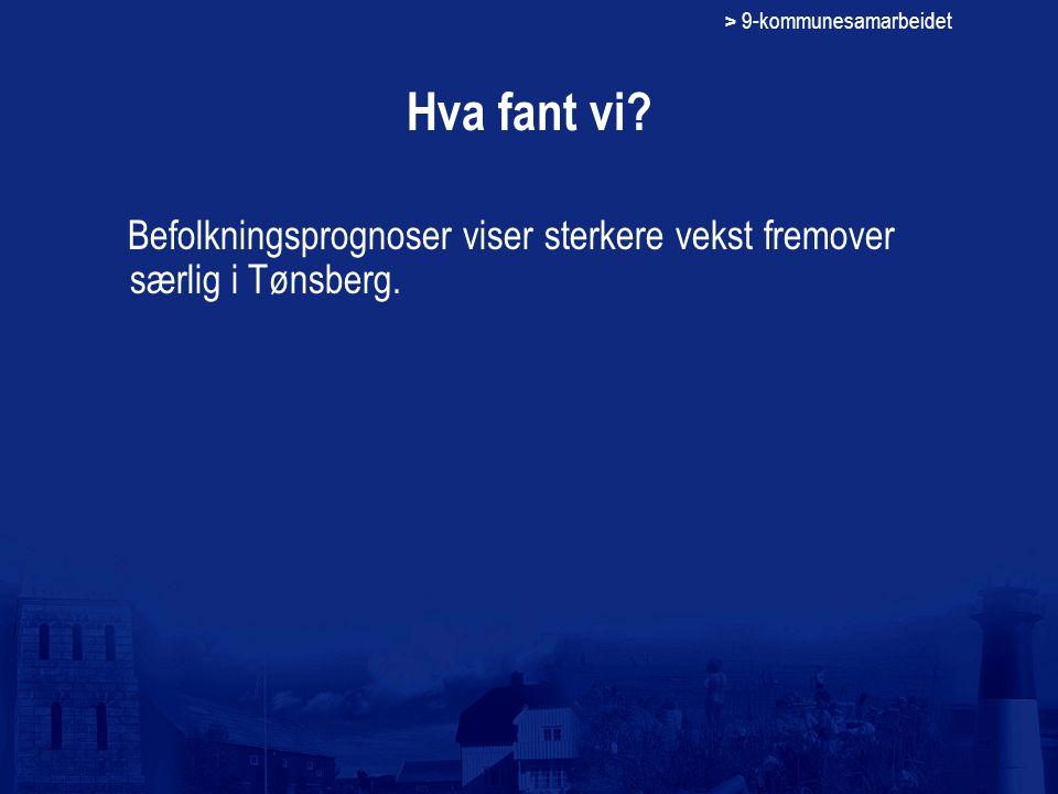 > 9-kommunesamarbeidet Hva fant vi? Befolkningsprognoser viser sterkere vekst fremover særlig i Tønsberg.