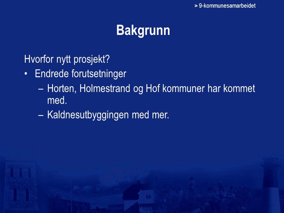 > 9-kommunesamarbeidet Bakgrunn Hvorfor nytt prosjekt? Endrede forutsetninger –Horten, Holmestrand og Hof kommuner har kommet med. –Kaldnesutbyggingen