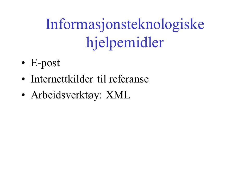 Informasjonsteknologiske hjelpemidler E-post Internettkilder til referanse Arbeidsverktøy: XML