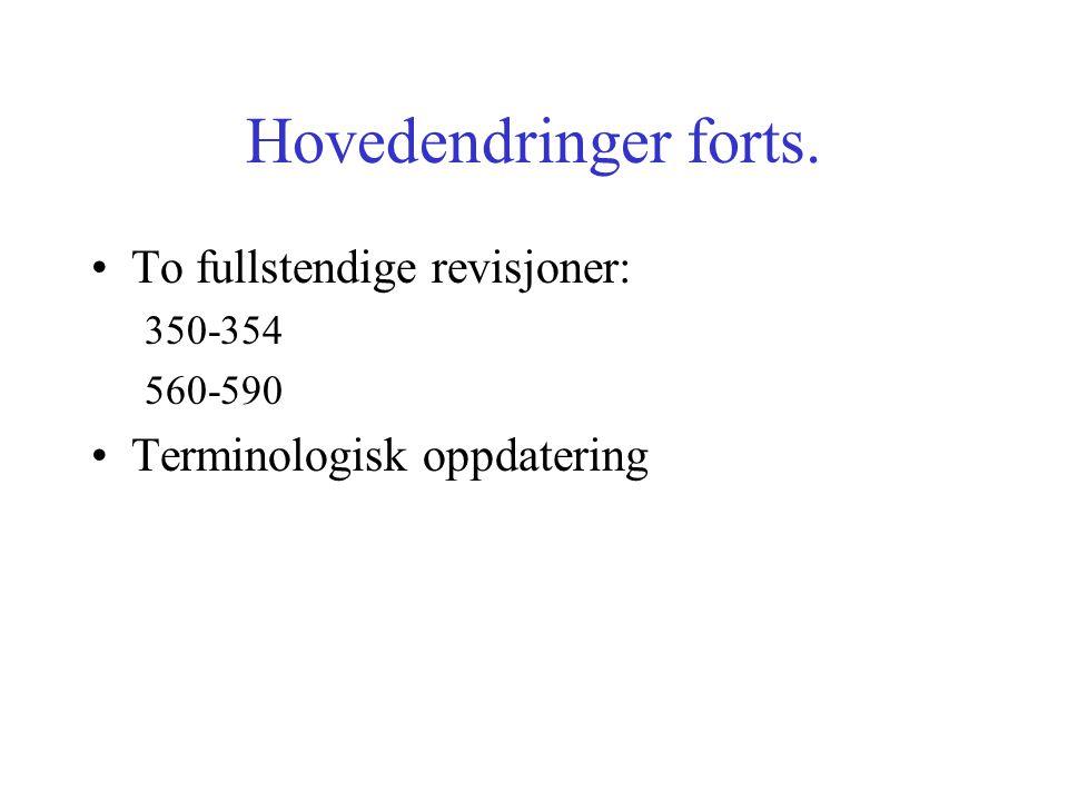 Hovedendringer forts. To fullstendige revisjoner: 350-354 560-590 Terminologisk oppdatering