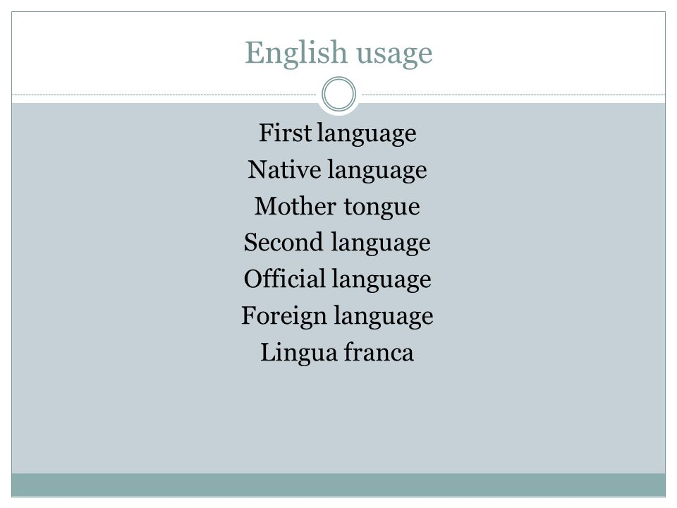 English usage First language Native language Mother tongue Second language Official language Foreign language Lingua franca