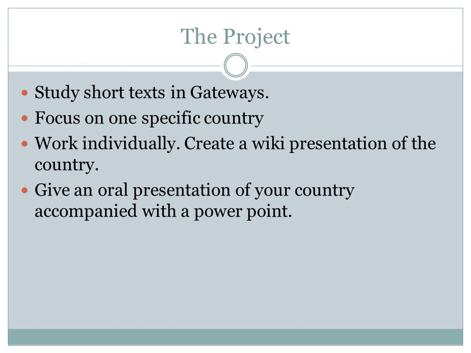 The Project Study short texts in Gateways. Focus on one specific country Work individually.