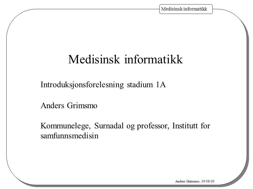 Medisinsk informatikk Anders Grimsmo, 19/08/00 Definisjon Medisinsk informatikk – eller helst helseinformatikk: Omhandler vitenskap og teknologi innen helsetjenesten som benytter datamaskiner i informasjonsbehandling og kommunikasjon