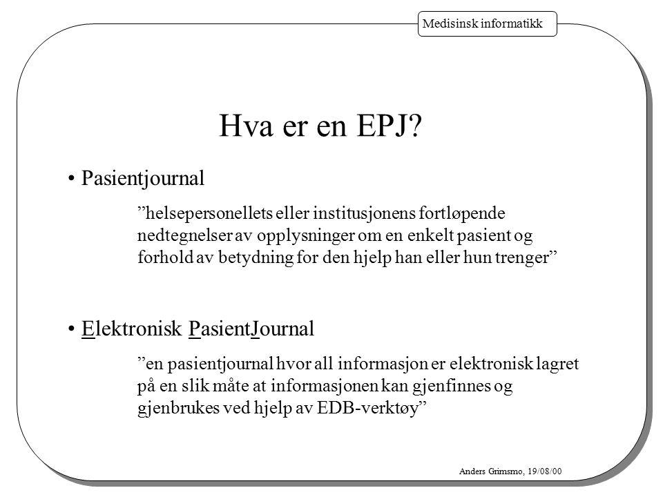 """Medisinsk informatikk Anders Grimsmo, 19/08/00 Pasientjournal """"helsepersonellets eller institusjonens fortløpende nedtegnelser av opplysninger om en e"""