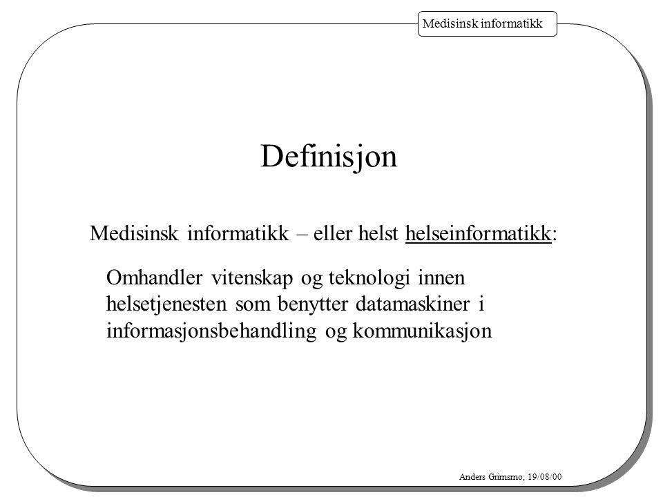 Medisinsk informatikk Anders Grimsmo, 19/08/00 Definisjon Medisinsk informatikk – eller helst helseinformatikk: Omhandler vitenskap og teknologi innen