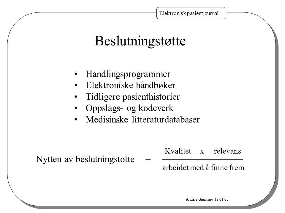 Anders Grimsmo 18.01.00 Elektronisk pasientjournal Beslutningstøtte Nytten av beslutningstøtte Kvalitet x relevans arbeidet med å finne frem = Handlin