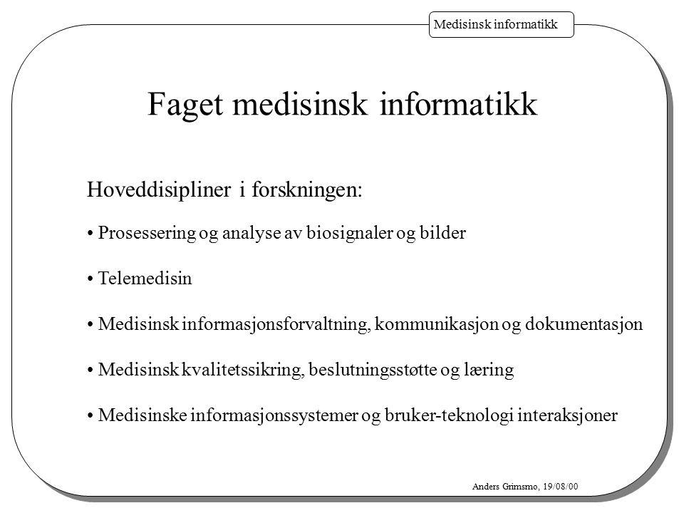 Medisinsk informatikk Anders Grimsmo, 19/08/00 Faget medisinsk informatikk Hoveddisipliner i forskningen: Prosessering og analyse av biosignaler og bi