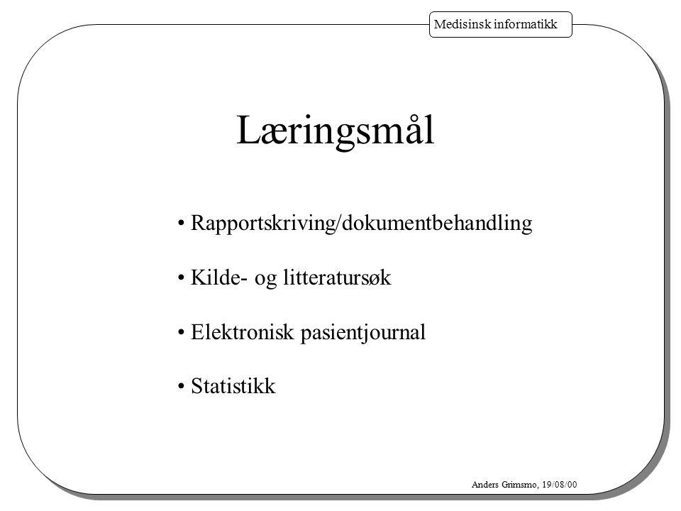 Medisinsk informatikk Anders Grimsmo, 19/08/00 Læringsmål Rapportskriving/dokumentbehandling Kilde- og litteratursøk Elektronisk pasientjournal Statis