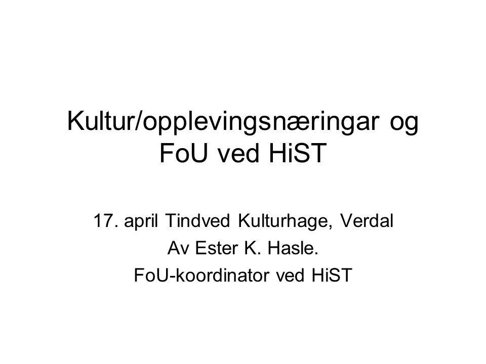 Kultur/opplevingsnæringar og FoU ved HiST 17. april Tindved Kulturhage, Verdal Av Ester K.
