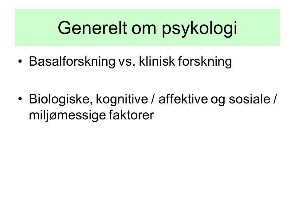 Generelt om psykologi Basalforskning vs. klinisk forskning Biologiske, kognitive / affektive og sosiale / miljømessige faktorer