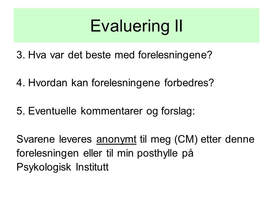 Evaluering II 3. Hva var det beste med forelesningene? 4. Hvordan kan forelesningene forbedres? 5. Eventuelle kommentarer og forslag: Svarene leveres