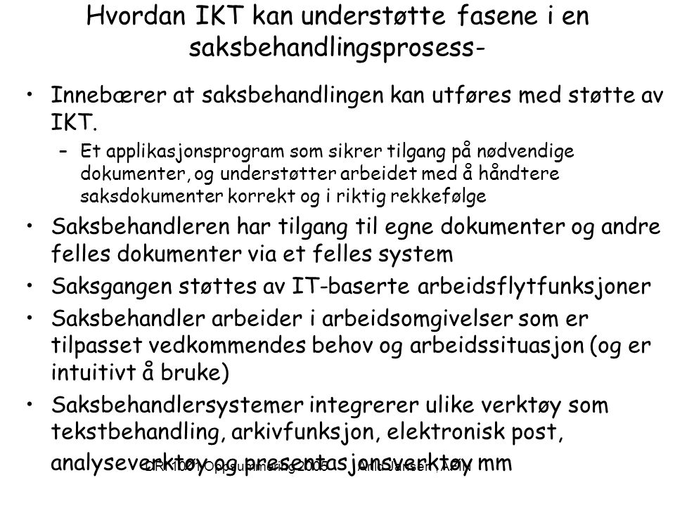 DRI 1001 Oppsummering 2005 Arild Jansen, AFIN Hvordan IKT kan understøtte fasene i en saksbehandlingsprosess- Innebærer at saksbehandlingen kan utføres med støtte av IKT.