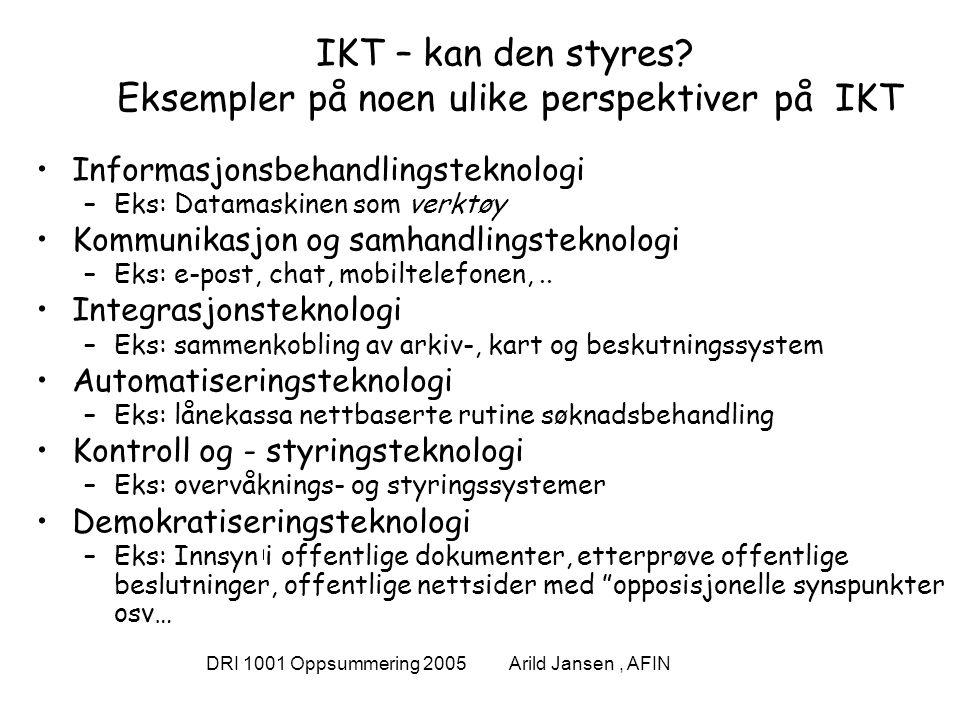 DRI 1001 Oppsummering 2005 Arild Jansen, AFIN IKT – kan den styres.