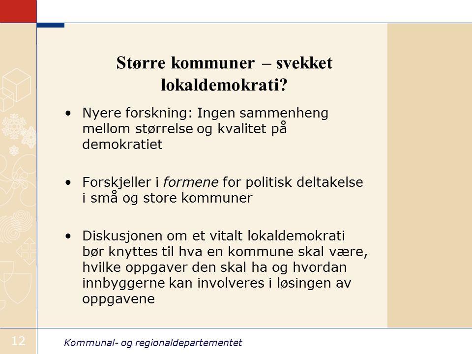 Kommunal- og regionaldepartementet 12 Større kommuner – svekket lokaldemokrati.
