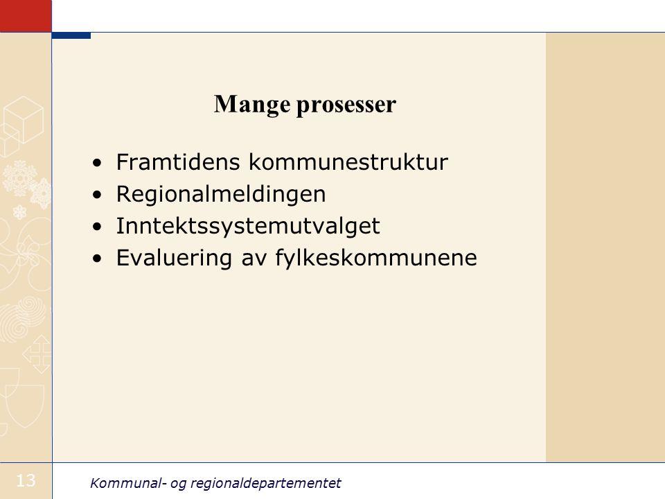 Kommunal- og regionaldepartementet 13 Mange prosesser Framtidens kommunestruktur Regionalmeldingen Inntektssystemutvalget Evaluering av fylkeskommunene