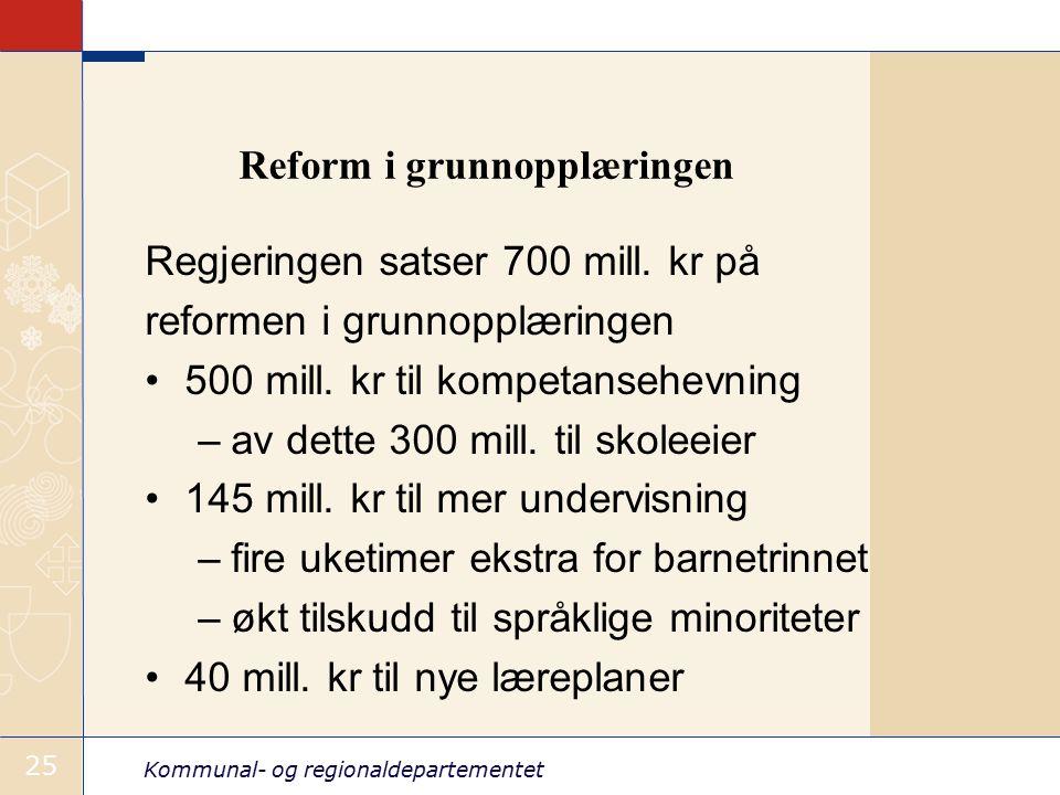 Kommunal- og regionaldepartementet 25 Reform i grunnopplæringen Regjeringen satser 700 mill.