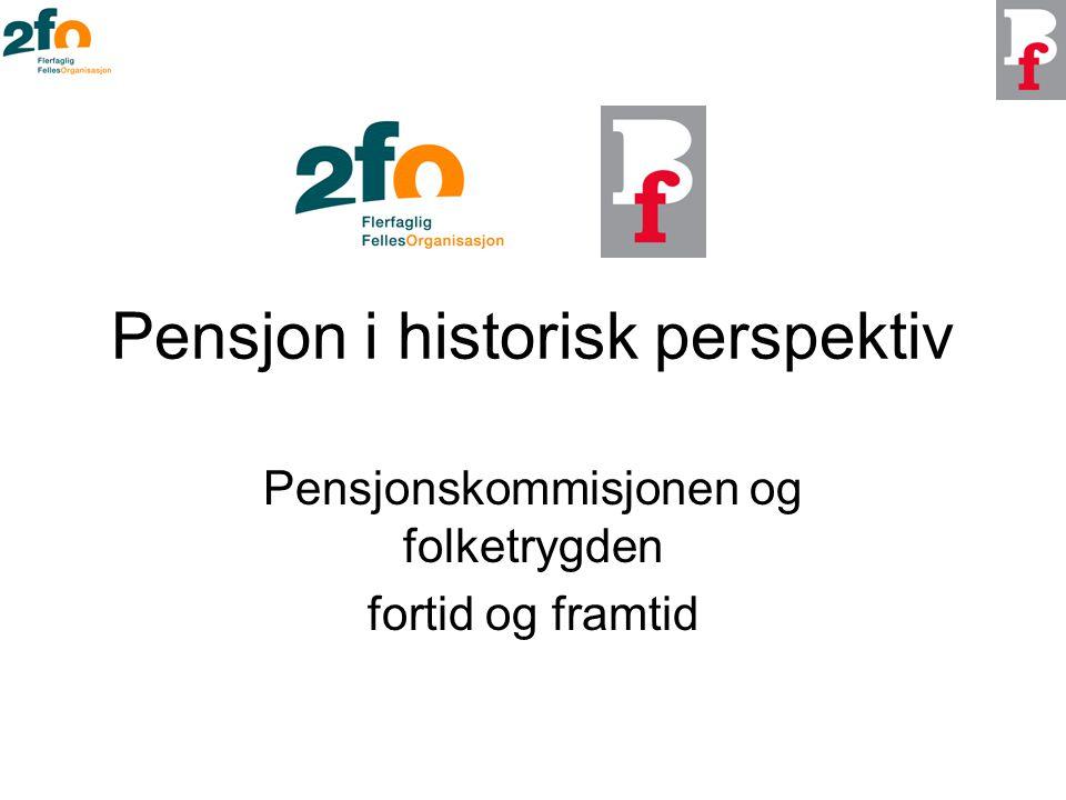 Pensjon i historisk perspektiv Pensjonskommisjonen og folketrygden fortid og framtid