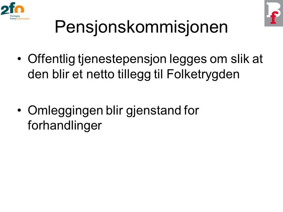 Pensjonskommisjonen Offentlig tjenestepensjon legges om slik at den blir et netto tillegg til Folketrygden Omleggingen blir gjenstand for forhandlinger