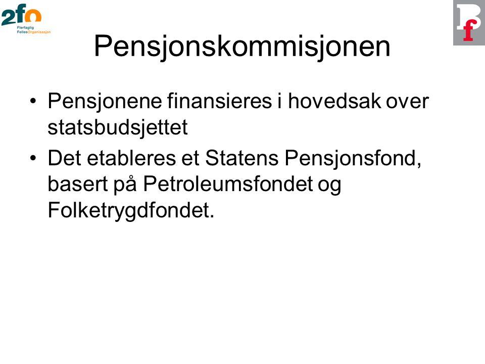 Pensjonskommisjonen Pensjonene finansieres i hovedsak over statsbudsjettet Det etableres et Statens Pensjonsfond, basert på Petroleumsfondet og Folketrygdfondet.