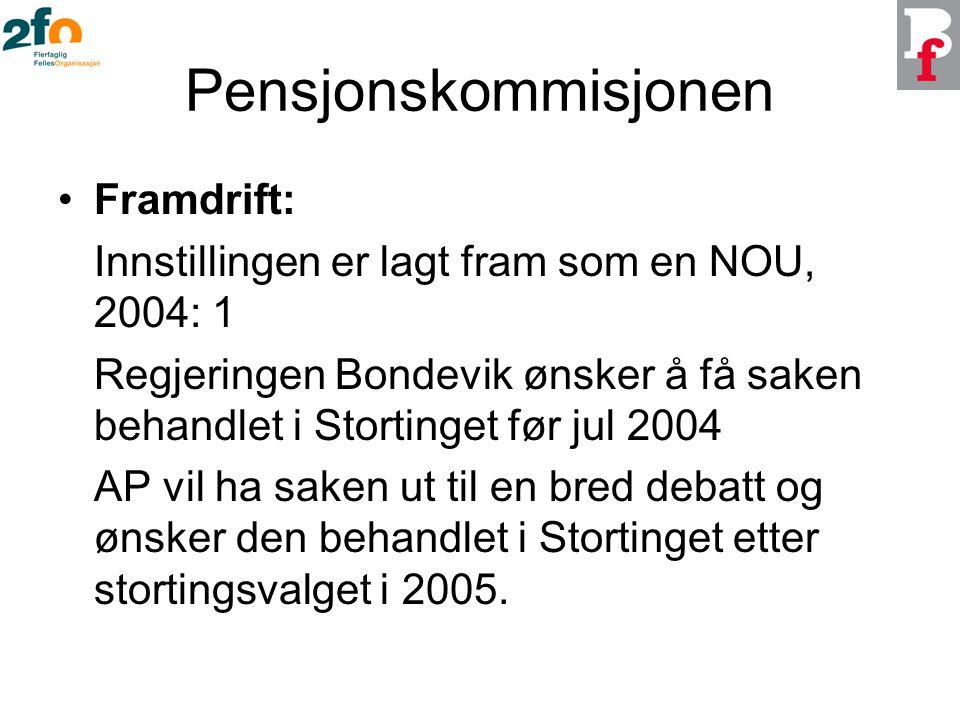 Pensjonskommisjonen Framdrift: Innstillingen er lagt fram som en NOU, 2004: 1 Regjeringen Bondevik ønsker å få saken behandlet i Stortinget før jul 2004 AP vil ha saken ut til en bred debatt og ønsker den behandlet i Stortinget etter stortingsvalget i 2005.