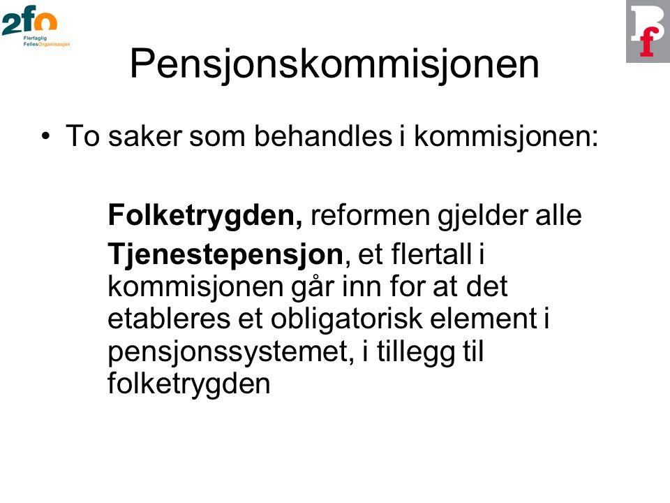 Pensjonskommisjonen To saker som behandles i kommisjonen: Folketrygden, reformen gjelder alle Tjenestepensjon, et flertall i kommisjonen går inn for at det etableres et obligatorisk element i pensjonssystemet, i tillegg til folketrygden