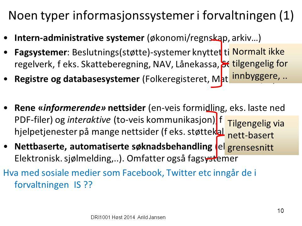DRI1001 Høst 2014 Arild Jansen 10 Noen typer informasjonssystemer i forvaltningen (1) Intern-administrative systemer (økonomi/regnskap, arkiv…) Fagsys