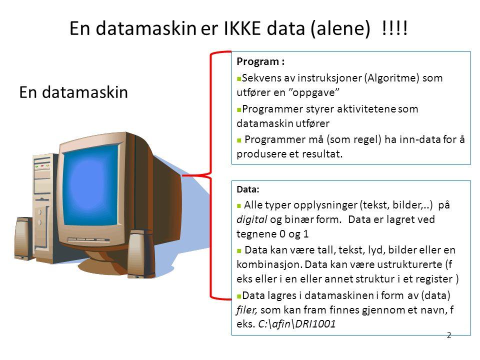 """En datamaskin er IKKE data (alene) !!!! 2 En datamaskin Program : Sekvens av instruksjoner (Algoritme) som utfører en """"oppgave"""" Programmer styrer akti"""