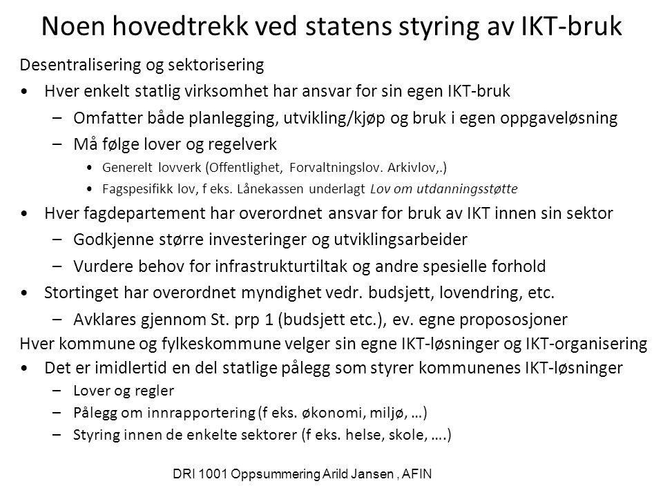 DRI 1001 Oppsummering Arild Jansen, AFIN Noen hovedtrekk ved statens styring av IKT-bruk Desentralisering og sektorisering Hver enkelt statlig virksom