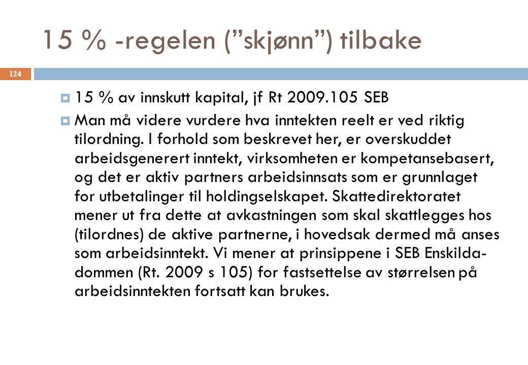 """15 % -regelen (""""skjønn"""") tilbake  15 % av innskutt kapital, jf Rt 2009.105 SEB  Man må videre vurdere hva inntekten reelt er ved riktig tilordning."""