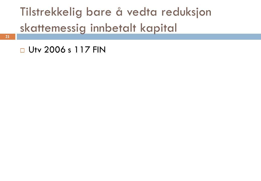 Tilstrekkelig bare å vedta reduksjon skattemessig innbetalt kapital  Utv 2006 s 117 FIN 21