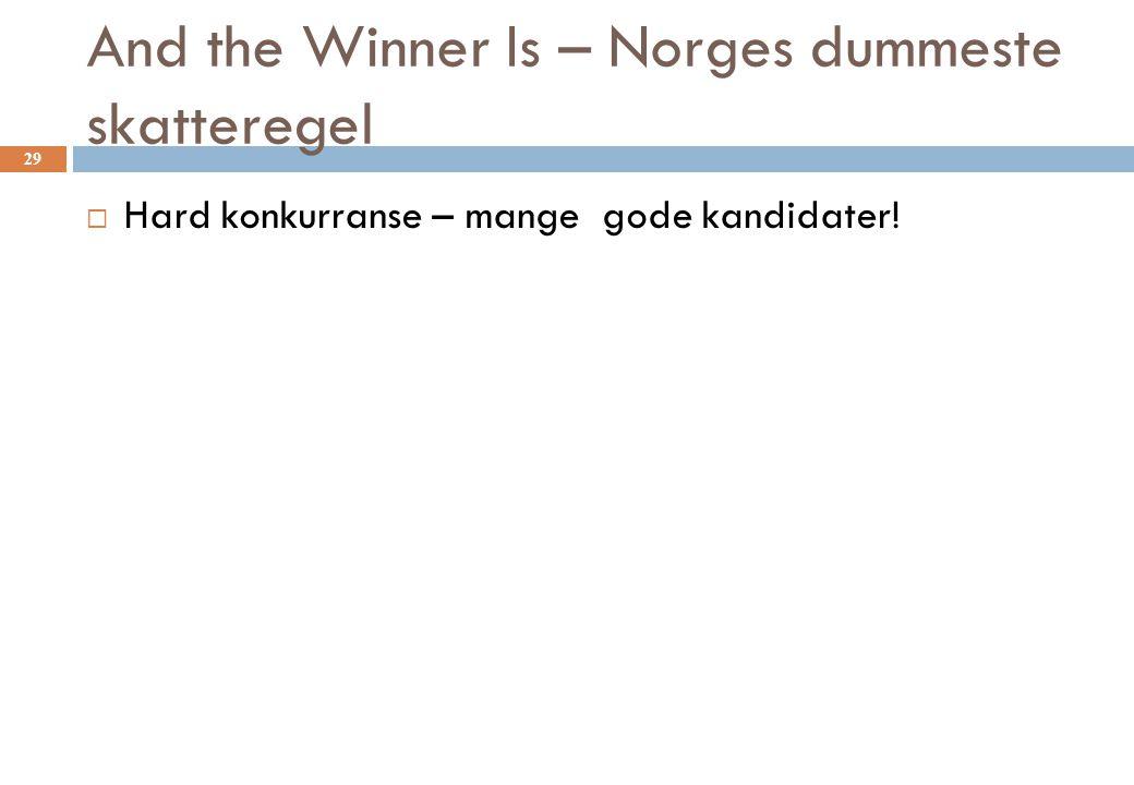 And the Winner Is – Norges dummeste skatteregel  Hard konkurranse – mange gode kandidater! 29