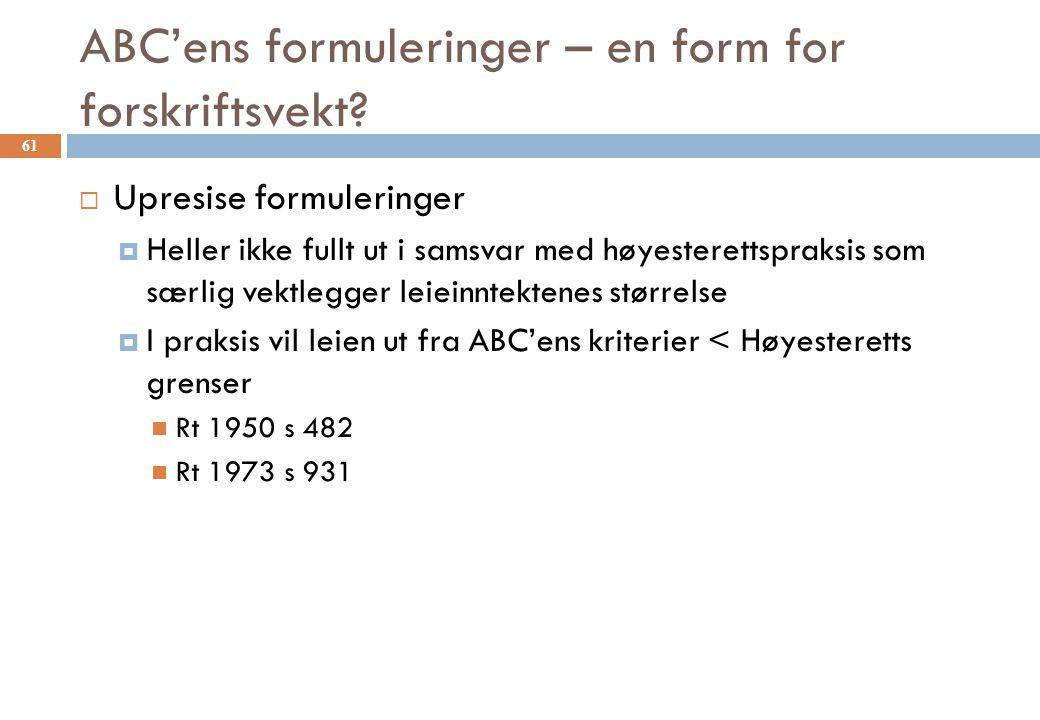 ABC'ens formuleringer – en form for forskriftsvekt?  Upresise formuleringer  Heller ikke fullt ut i samsvar med høyesterettspraksis som særlig vektl