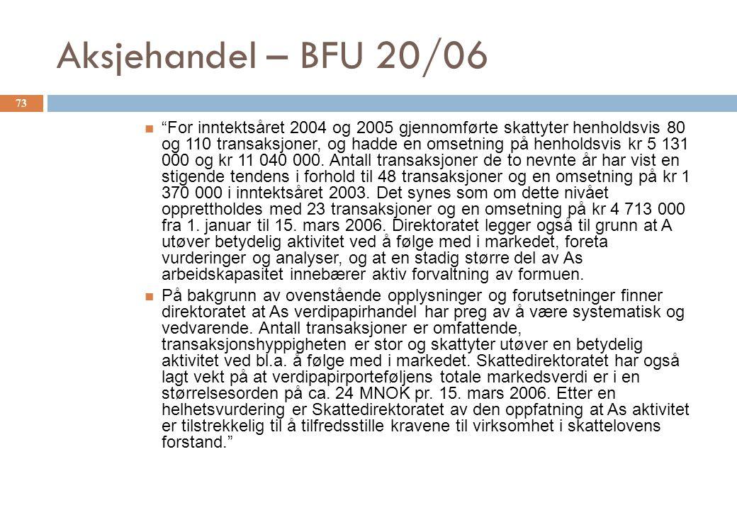 """Aksjehandel – BFU 20/06 """"For inntektsåret 2004 og 2005 gjennomførte skattyter henholdsvis 80 og 110 transaksjoner, og hadde en omsetning på henholdsvi"""