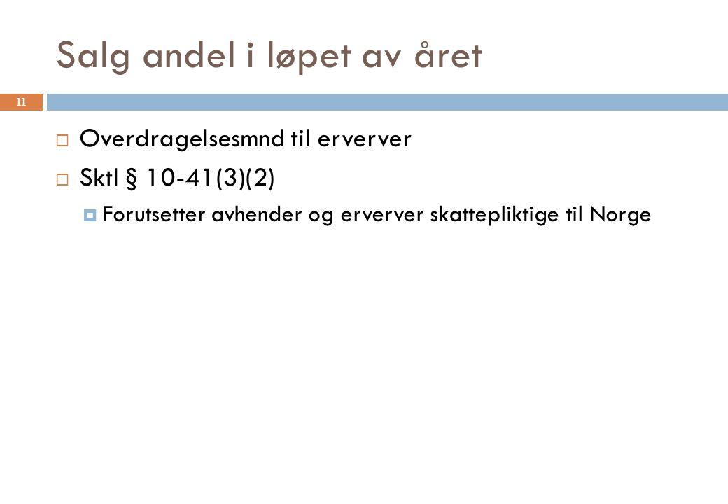 Salg andel i løpet av året  Overdragelsesmnd til erverver  Sktl § 10-41(3)(2)  Forutsetter avhender og erverver skattepliktige til Norge 11