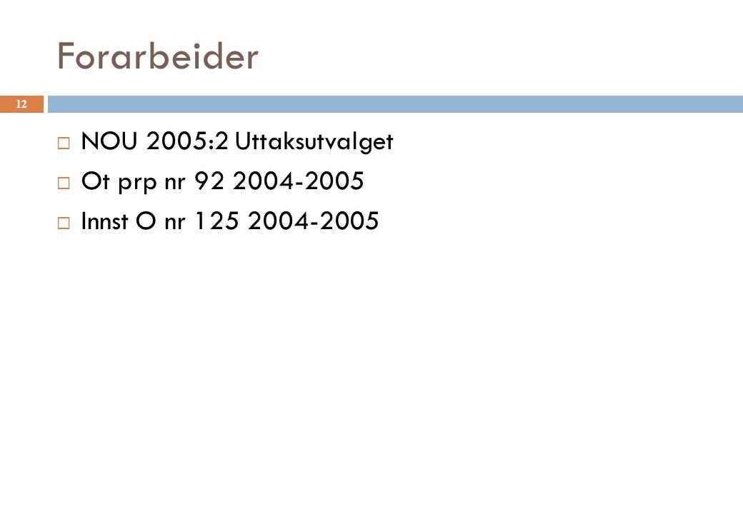 Forarbeider  NOU 2005:2 Uttaksutvalget  Ot prp nr 92 2004-2005  Innst O nr 125 2004-2005 12