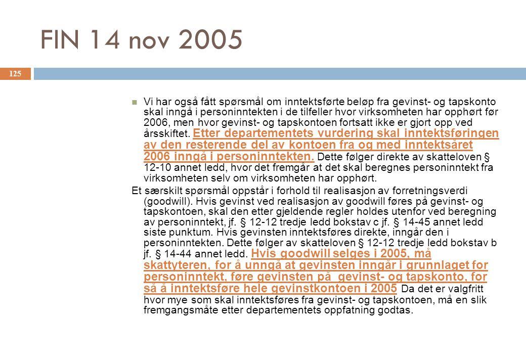 FIN 14 nov 2005 Vi har også fått spørsmål om inntektsførte beløp fra gevinst- og tapskonto skal inngå i personinntekten i de tilfeller hvor virksomhet