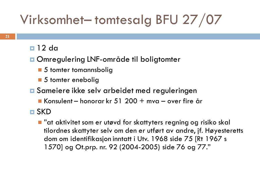 Virksomhet– tomtesalg BFU 27/07  12 da  Omregulering LNF-område til boligtomter 5 tomter tomannsbolig 5 tomter enebolig  Sameiere ikke selv arbeide