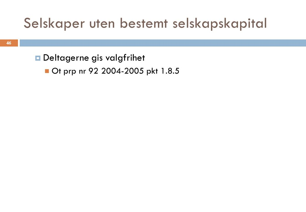 Selskaper uten bestemt selskapskapital  Deltagerne gis valgfrihet Ot prp nr 92 2004-2005 pkt 1.8.5 46