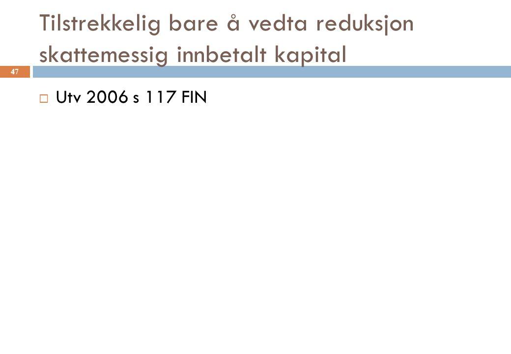 Tilstrekkelig bare å vedta reduksjon skattemessig innbetalt kapital  Utv 2006 s 117 FIN 47