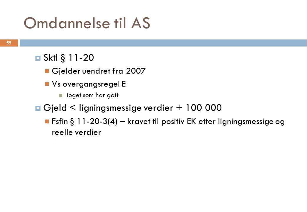 Omdannelse til AS  Sktl § 11-20 Gjelder uendret fra 2007 Vs overgangsregel E Toget som har gått  Gjeld < ligningsmessige verdier + 100 000 Fsfin § 1