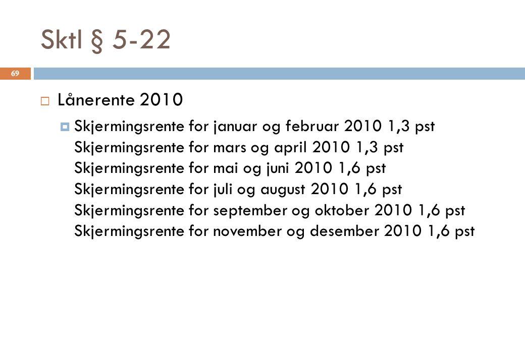 Sktl § 5-22  Lånerente 2010  Skjermingsrente for januar og februar 2010 1,3 pst Skjermingsrente for mars og april 2010 1,3 pst Skjermingsrente for m