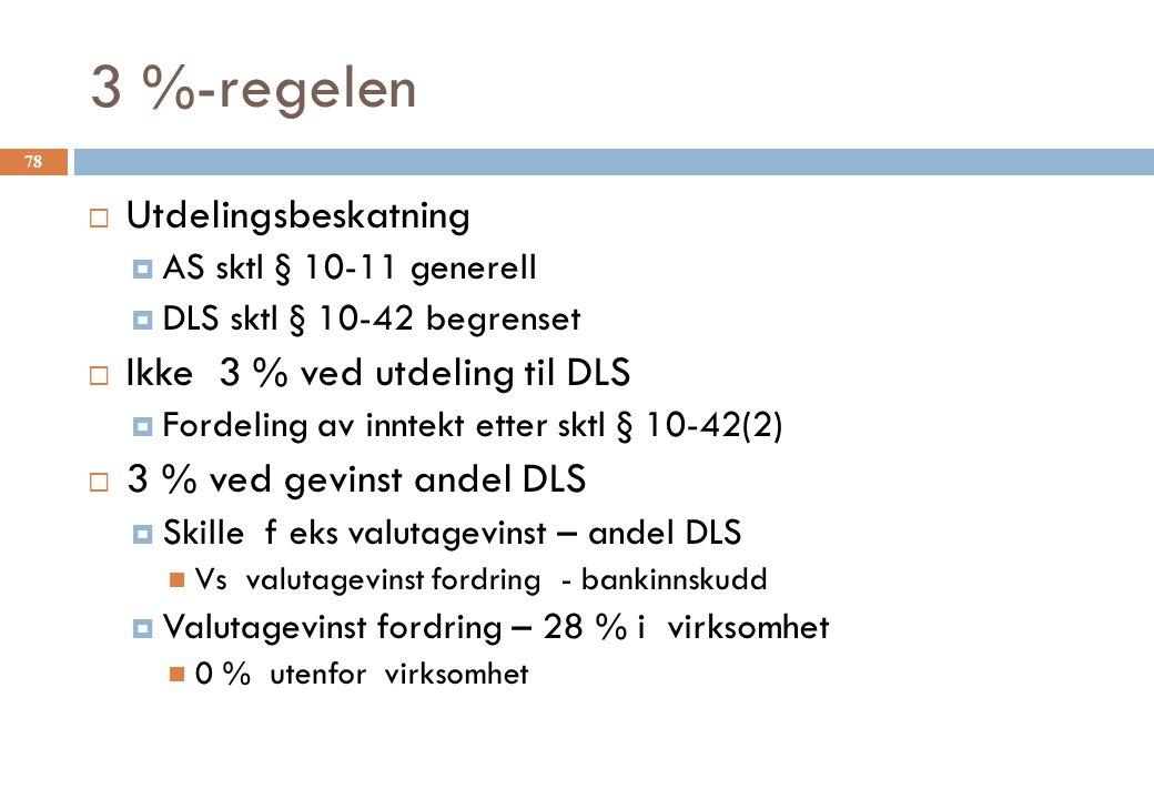 3 %-regelen 78  Utdelingsbeskatning  AS sktl § 10-11 generell  DLS sktl § 10-42 begrenset  Ikke 3 % ved utdeling til DLS  Fordeling av inntekt et
