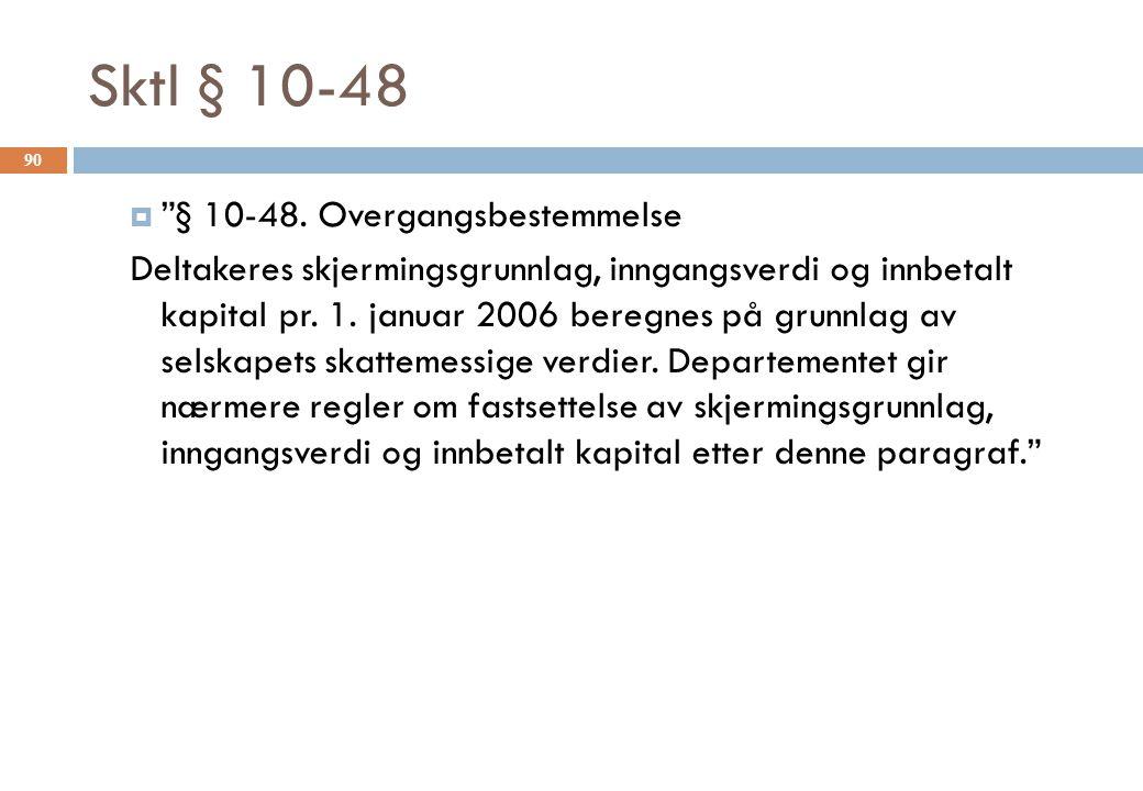 """Sktl § 10-48  """"§ 10-48. Overgangsbestemmelse Deltakeres skjermingsgrunnlag, inngangsverdi og innbetalt kapital pr. 1. januar 2006 beregnes på grunnla"""