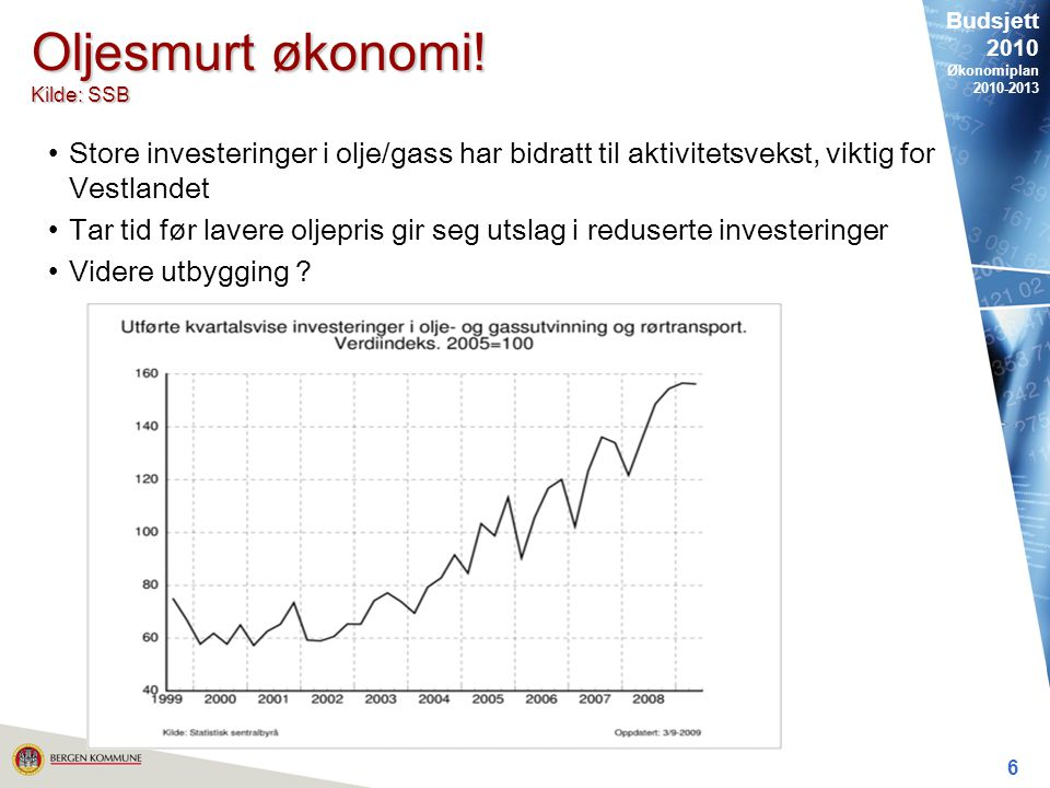 Budsjett 2010 Økonomiplan 2010-2013 6 Oljesmurt økonomi.