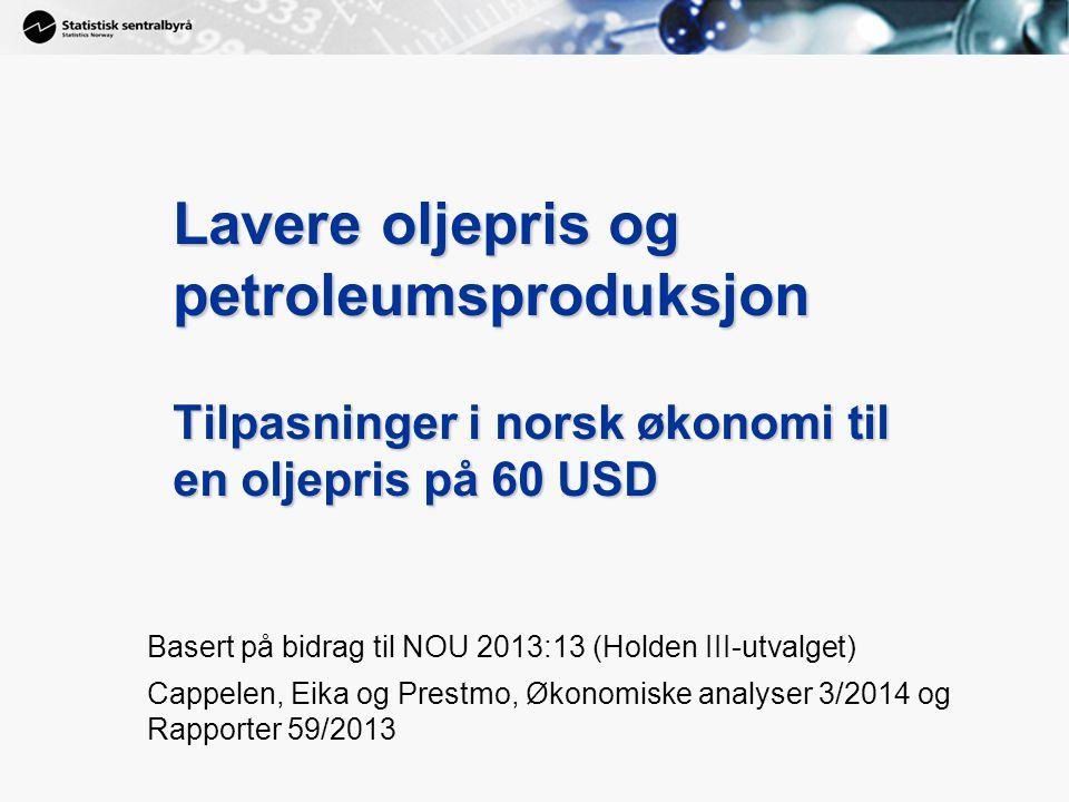 1 Lavere oljepris og petroleumsproduksjon Tilpasninger i norsk økonomi til en oljepris på 60 USD Basert på bidrag til NOU 2013:13 (Holden III-utvalget